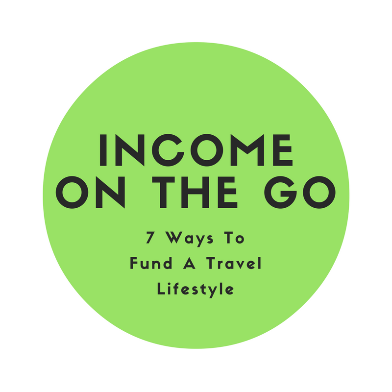 Income On The Go – 7 Ways To Fund A Travel Lifestyle