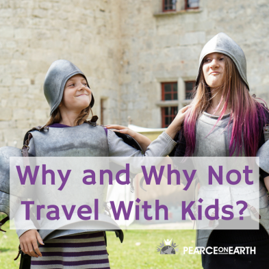 Why and Why Not Travel With Kids- (1)